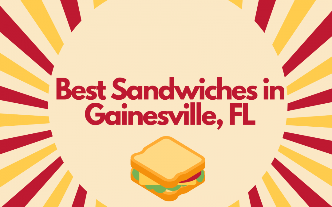 Best Sandwiches in Gainesville, FL