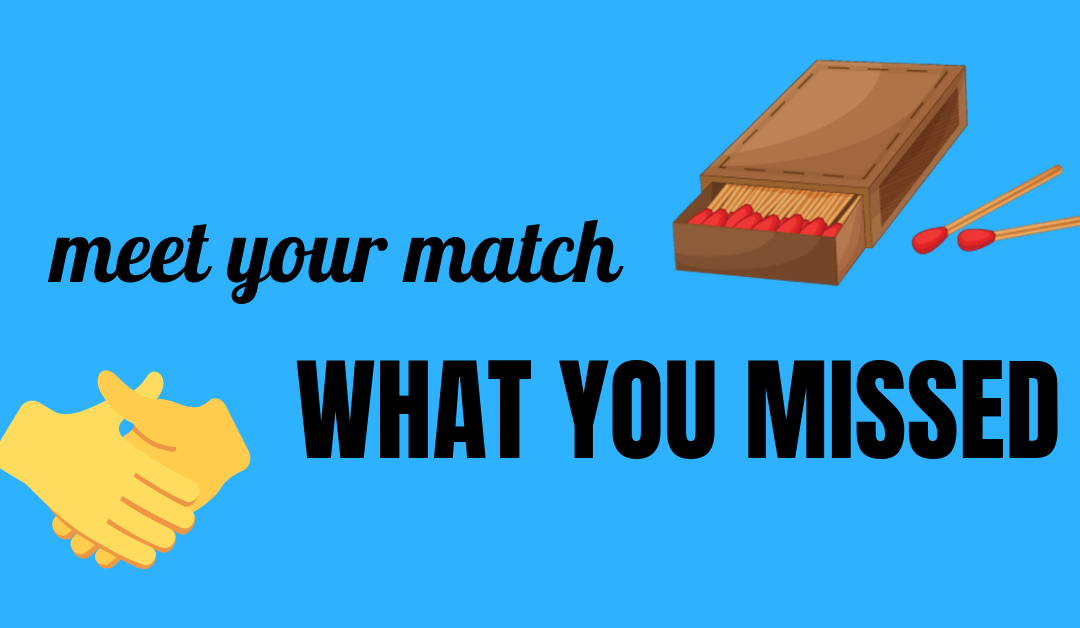 Meet Your Match: What You Missed