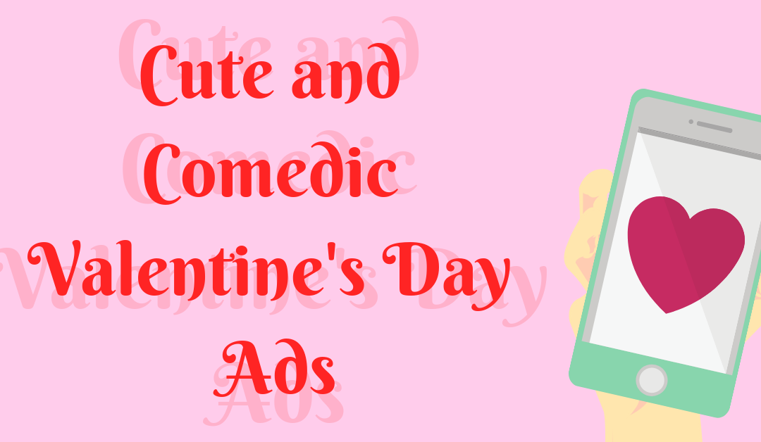 Cute and Comedic Valentine's Day Ads