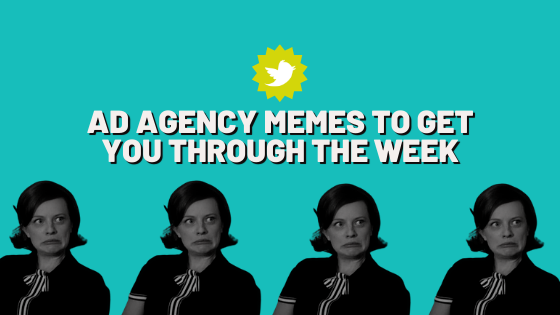 Here's your dosage of ad agency memes.