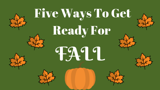 Five Ways To Get Ready For Fall
