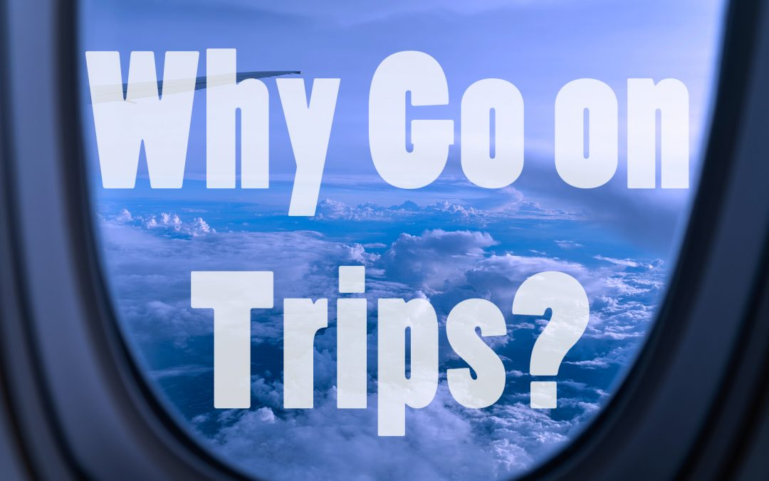 Why Go on Trips?