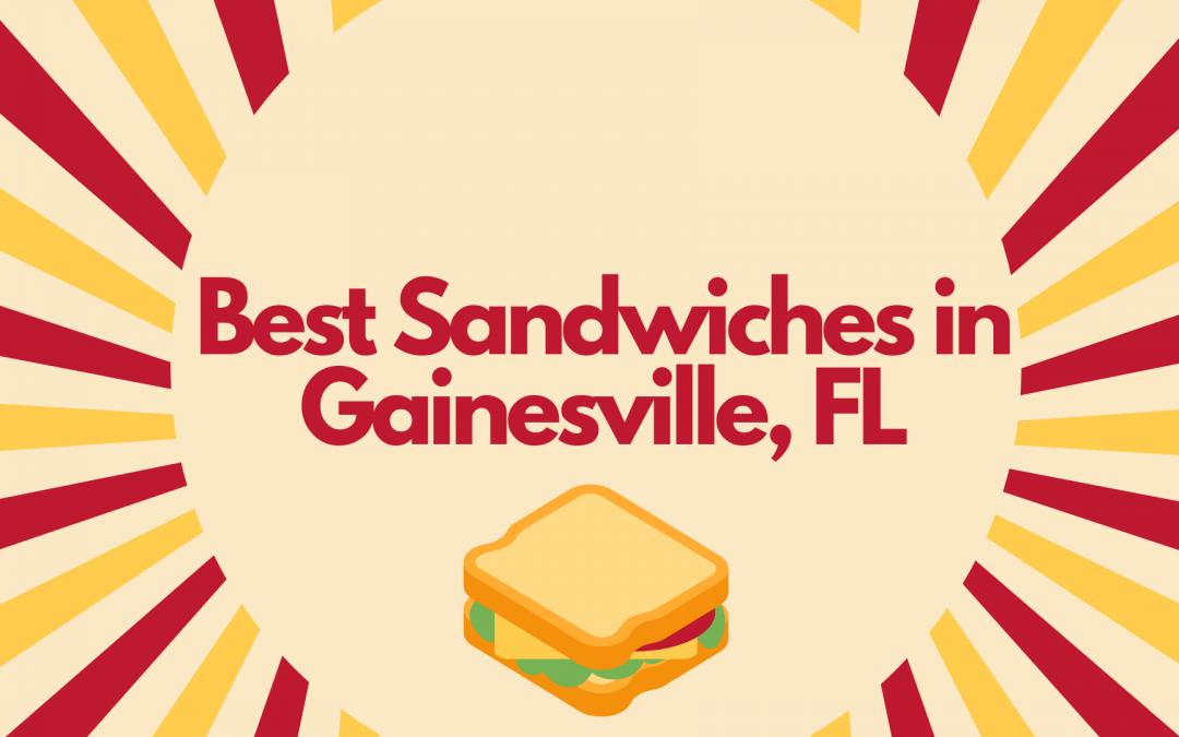 Best Sandwiches in Gainesville, FL