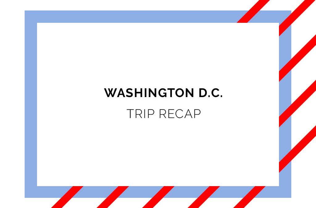 Washington D.C. Trip Recap