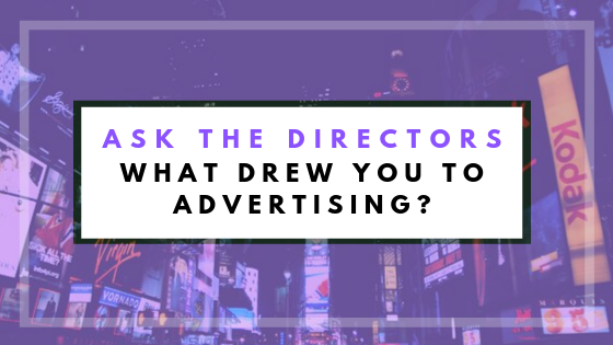 Ask the Directors: What Drew You to Advertising?